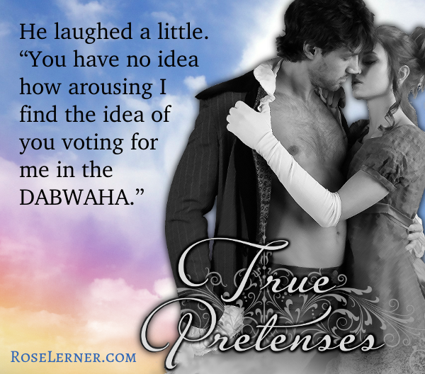 """True Pretenses wordswag graphic reading """"He laughed a little. 'You have no idea how arousing I find the idea of you voting for me in the DABWAHA.'"""""""